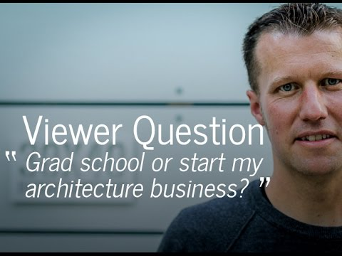 Grad school or start my architecture business? (Viewer Question + a decision-making framework)
