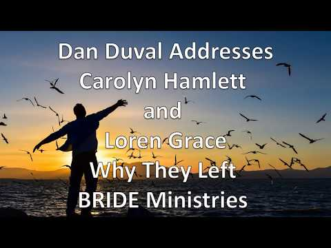 Dan Duval Addresses Carolyn Hamlett and Loren Grace: Why They Left BRIDE Ministries