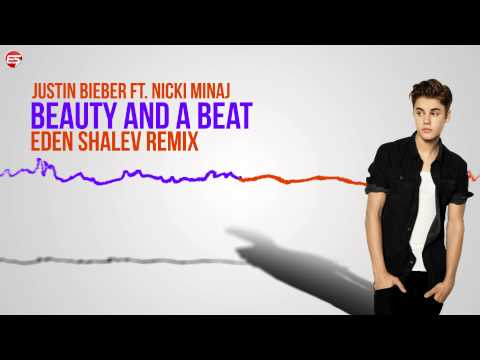 Justin Bieber - Beauty And A Beat ft. Nicki minaj (Eden Shalev Remix)