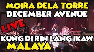 IBA TALAGA PAG NAG SAMA ANG DECEMBER AVENUE AT SI MOIRA - KUNG DI RIN LANG IKAW X MALAYA LIVE!!