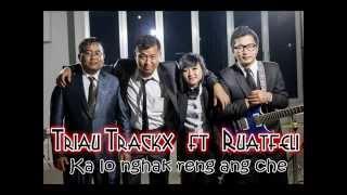 Triau Trackx Ft Ruatfeli Ka lo nghak reng ang che lyric.mp3