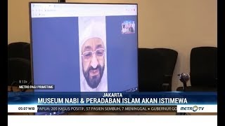 Museum Sejarah Nabi Muhammad SAW di Indonesia akan Istimewa