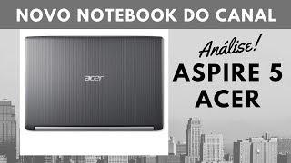NOTEBOOK ASPIRE 5 A515-51G-70PU ÓTIMO PARA EDITAR VÍDEOS. ANÁLISE
