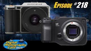 #218: Fuji Medium Format Mirrorless, Sigma sd Quattro, Hasselblad X1D Zoom Lenses