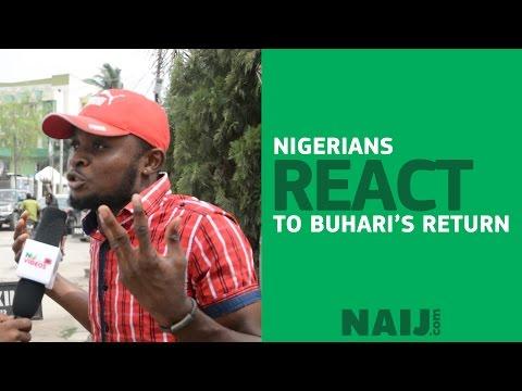 How Nigerians Reacts on Buhari's Return(Video)