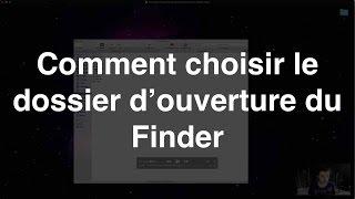 Comment choisir le dossier d'ouverture du Finder