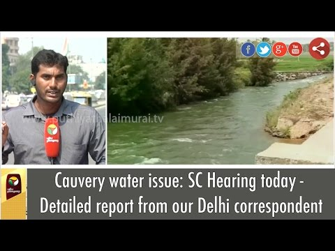 Cauvery water issue: SC Hearing today - Detailed report from our Delhi correspondent