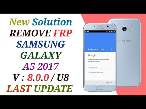 FRP A520F U8 l BYPASS GOOGLE ACCOUNT SAMSUNG A5 2017 A520F ANDROID 8 0 0  BINARY U8