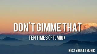 Ten Times – Don't Gimme That ft. MIO