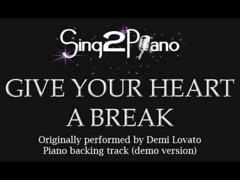 Give Your Heart A Break - Demi Lovato (Piano backing track) karaoke cover