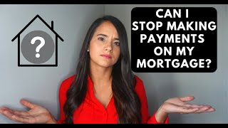 Can I stop making payments on my Mortgage?
