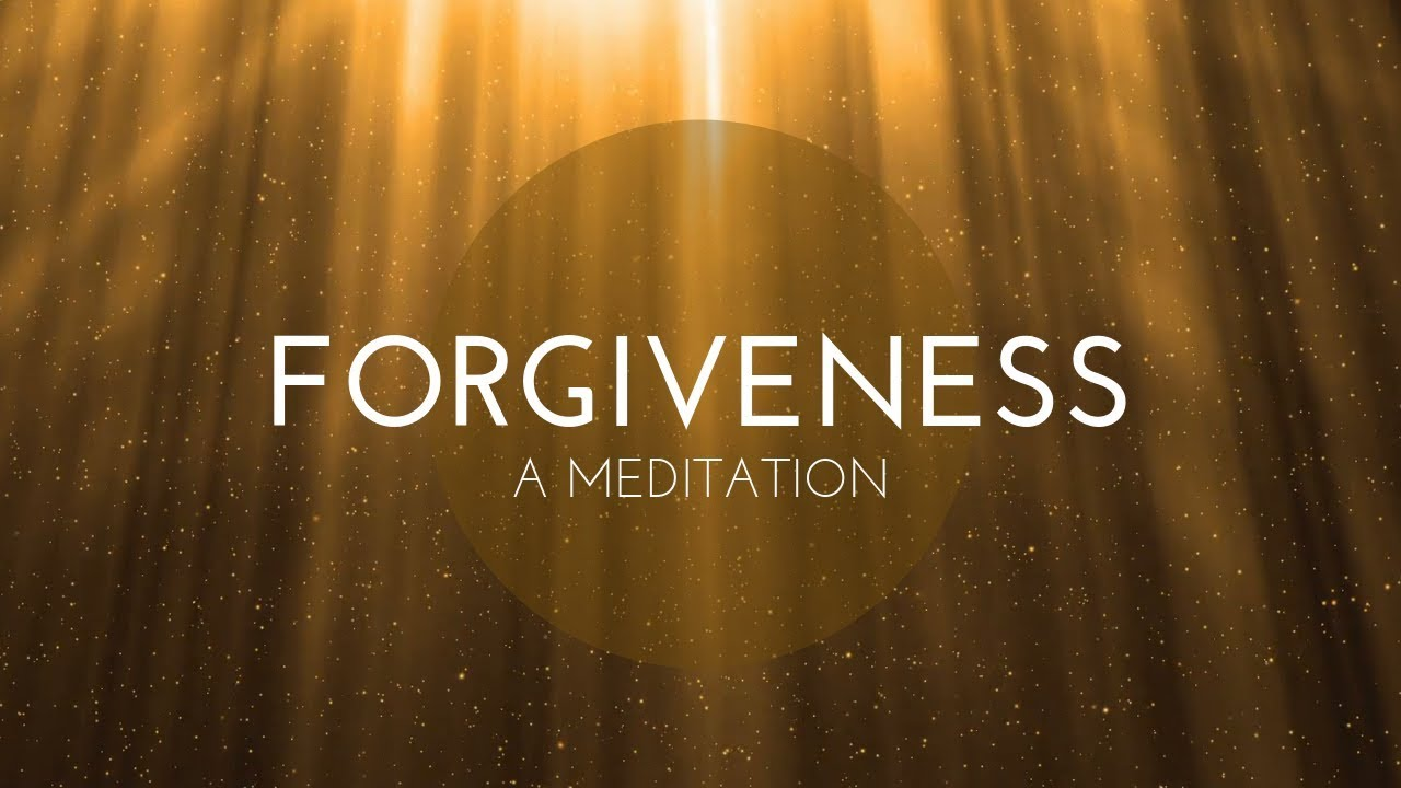 Forgiveness - A Guided Meditation