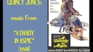 "Quincy Jones:  music from ""Dandy in Aspic"" (1968)"