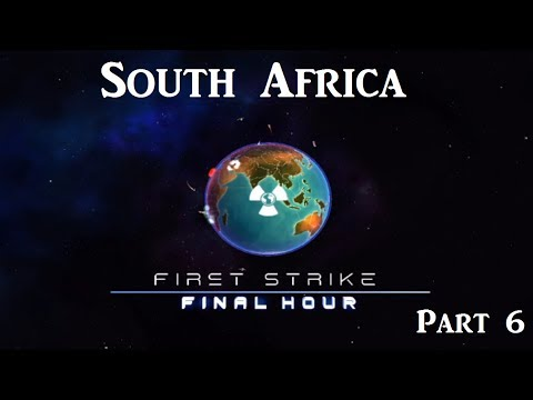 Let's Play: First Strike Final Hour: South Africa Part 6