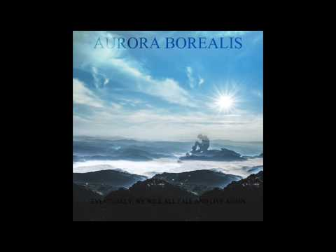 Aurora Borealis - Eventually, we will all fall and live again (FULL-ALBUM) 2017