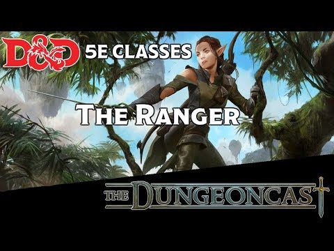 D&D 5E Class Breakdown: The Ranger - The Dungeoncast Ep.18