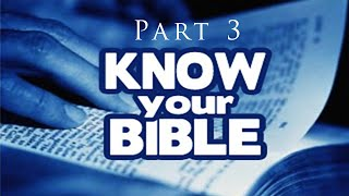 Know Your Bible - week 3 :Part 1