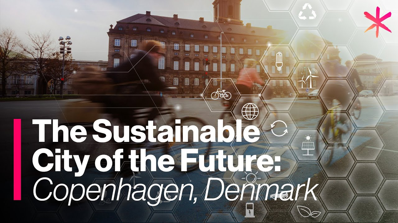 The Sustainable City of the Future: Copenhagen, Denmark