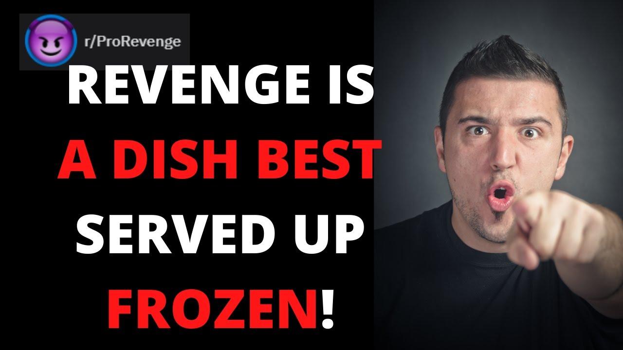 R Prorevenge Revenge Is A Dish Best Served Up Frozen Best Of Reddit Pro Revenge Youtube I post comedy readings of reddit posts and reddit stories like r/entitltedparents, r/choosingbeggars, and r/prorevenge. youtube