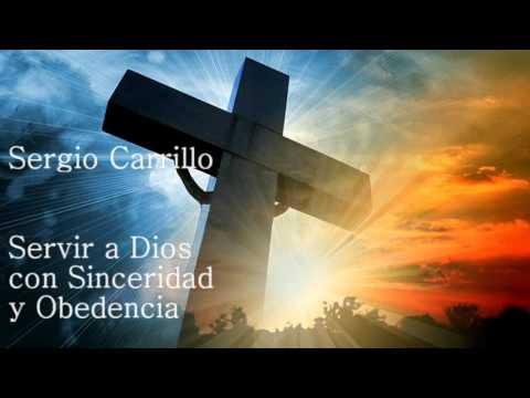 Sergio Carrillo - Servir a Dios con Sinceridad y Obediencia