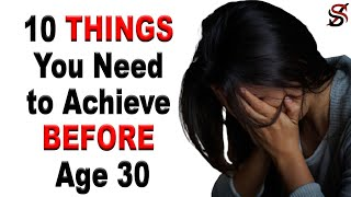 10 Things You Need to Achieve Before Age 30