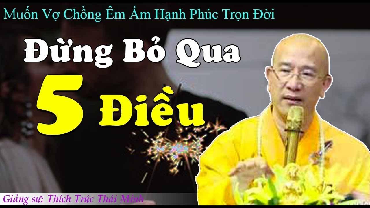 MUỐN VỢ CHỒNG ÊM ẤM HẠNH PHÚC TRỌN ĐỜI nhất định đừng bỏ lỡ bài này – Thầy Thích Trúc Thái Minh