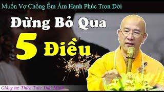MUỐN VỢ CHỒNG ÊM ẤM HẠNH PHÚC TRỌN ĐỜI nhất định đừng bỏ lỡ bài này - Thầy Thích Trúc Thái Minh