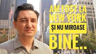 AM FOST LA NEW YORK, ȘI NU MIROASE BINE..
