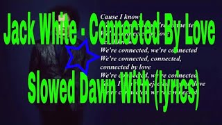 Jack White - Connected By Love Slowed Dawn With (lyrics)
