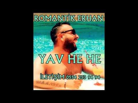 ROMANTİK ERHAN - YAV HE HE