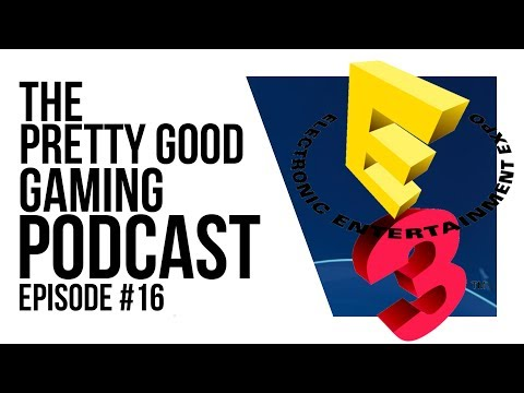 The E3 Summary Special Spectacular! | Pretty Good Gaming Podcast Ep 16