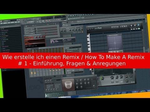 # 1 Wie REMIX IN / MIT FL STUDIO Machen / Erstellen [How To Make A Remix] Tutorial 2013
