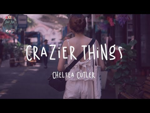 Chelsea Cutler - Crazier Things (Lyric Video)