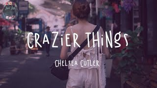 Chelsea Cutler - Crazier Things (Lyric Video) @Love Life Lyrics