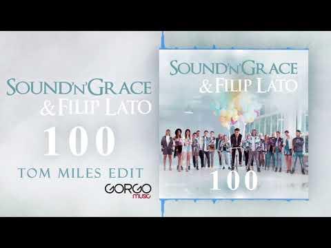 Sound'n'Grace & Filip Lato – 100 (Tom Miles EDIT)
