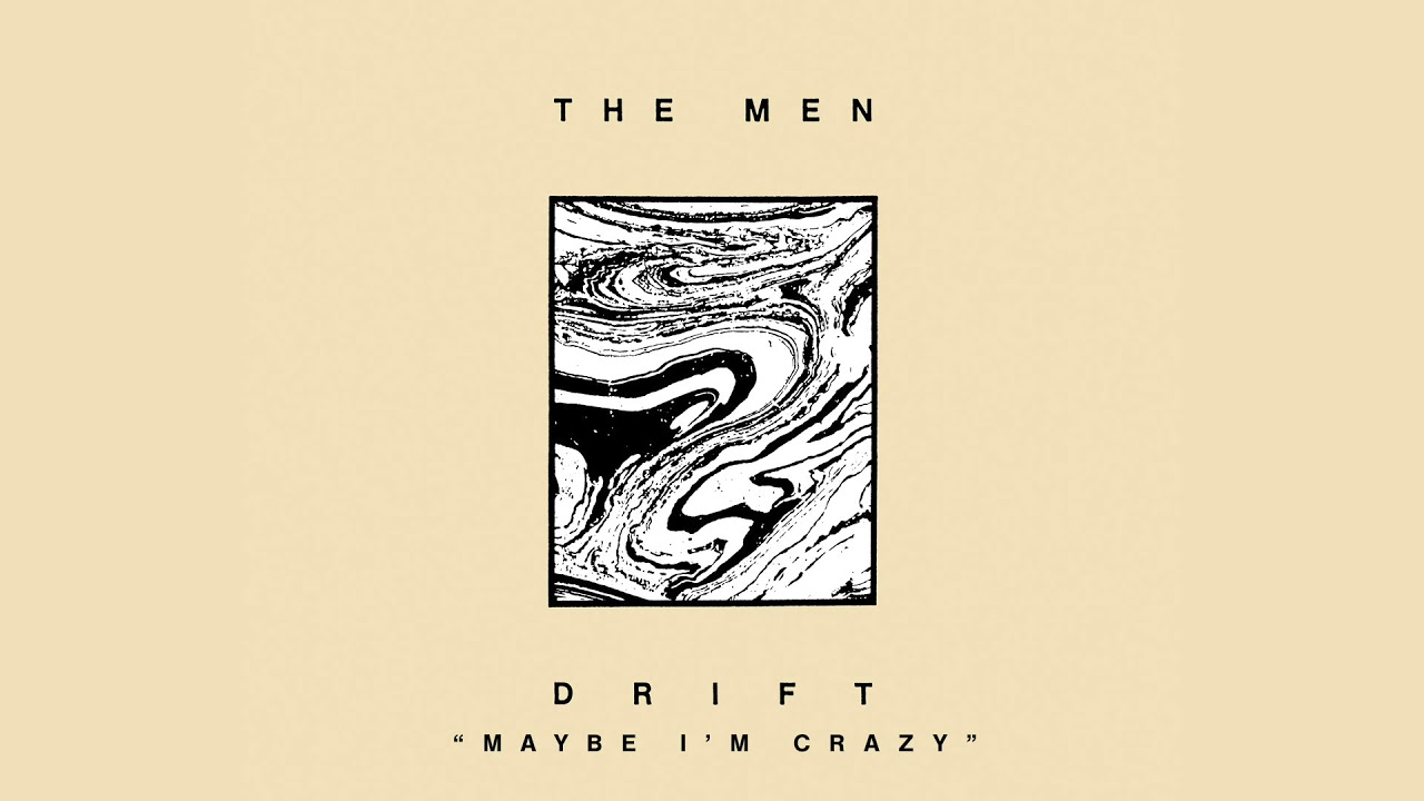 the-men-maybe-i-m-crazy-official-audio-sacred-bones-records