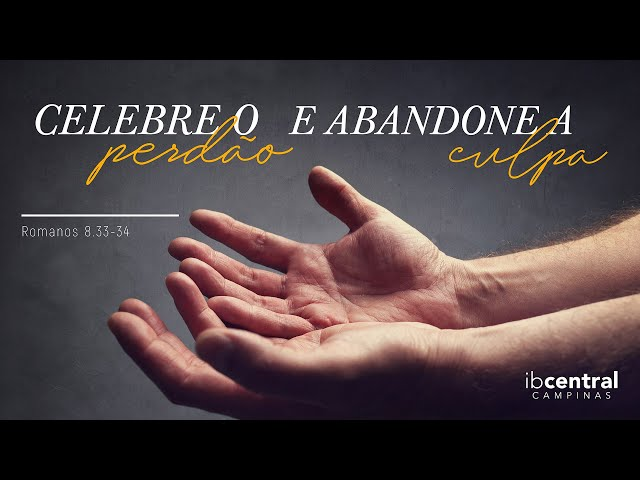 Celebre o Perdão e Abandone a Culpa // Pr. Valdir Oliveira