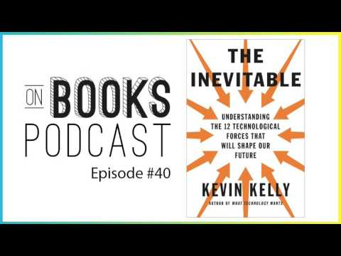 The Inevitable by Kevin Kelly [Book Summary - On Books #40]