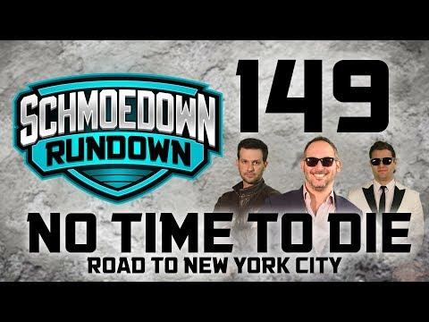 No Time To Die: Road To New York City - Schmoedown Rundown #149