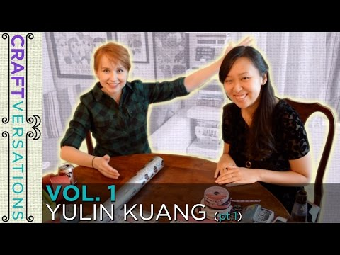 Craftversations, Volume 1, Part 1, with Yulin Kuang!