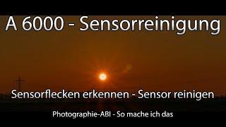 Sony Alpha 6000 - Sensorflecken erkennen und den Sensor reinigen - APSC Deutsch
