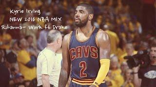 "Kyrie Irving - ""Rihanna- Work ft Drake"" - NEW 2016 NBA MIX"