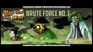 Brute Force #3 - Atop the Fourth Wall