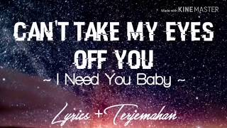 Gambar cover LIRIK LAGU CAN'T TAKE MY EYES OFF YOU || I NEED YOU BABY