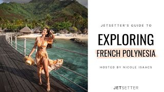 Travel To French Polynesia (bora Bora, Mo'orea, And Tahiti) With Nicole Isaacs | Jetsetter.com