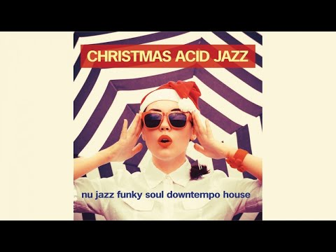 Best Acid Jazz and Chill Out Christmas music - Christmas Acid Jazz