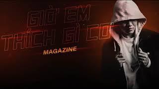 Magazine - Giờ Em Thích Gì Cơ (Official)