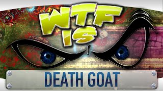 WTF Is... - Death Goat ? [strong language]