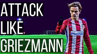How To Be An Attacking Threat In Football Like Antoine Griezmann