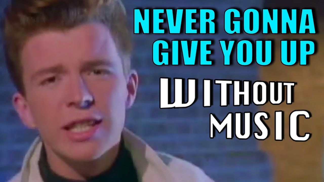 Rick Astley Never Gonna Give You Up Withoutmusic Parody Youtube